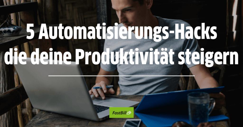 5 Automatisierungs-Hacks die deine Produktivität steigern