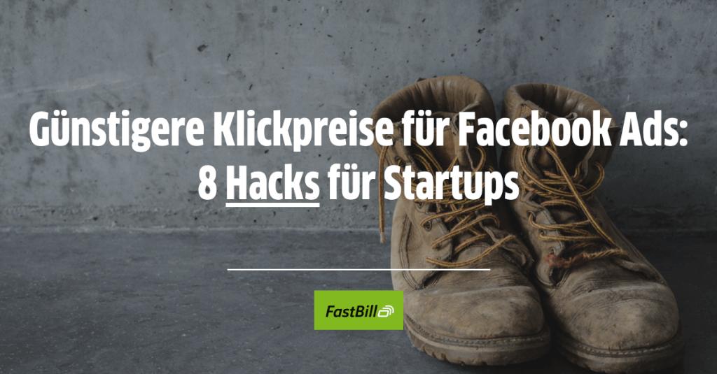 Günstigere Klickpreise für Facebook Ads: 8 Hacks für Startups