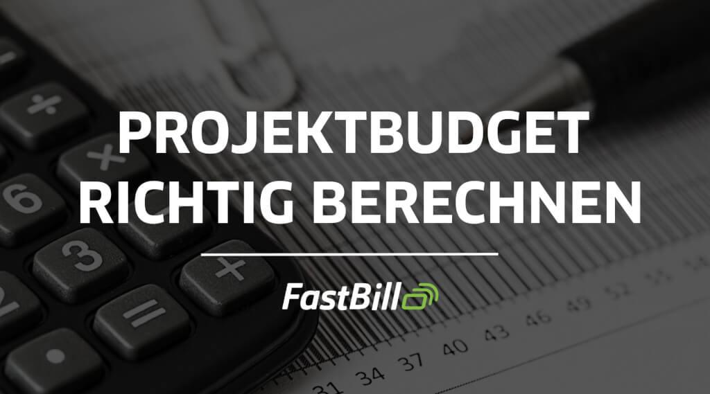 Projektbudget: Wie du es berechnest und überprüfst