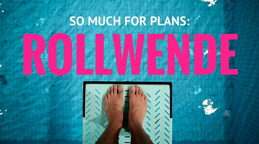 So much for plans: Rollwende