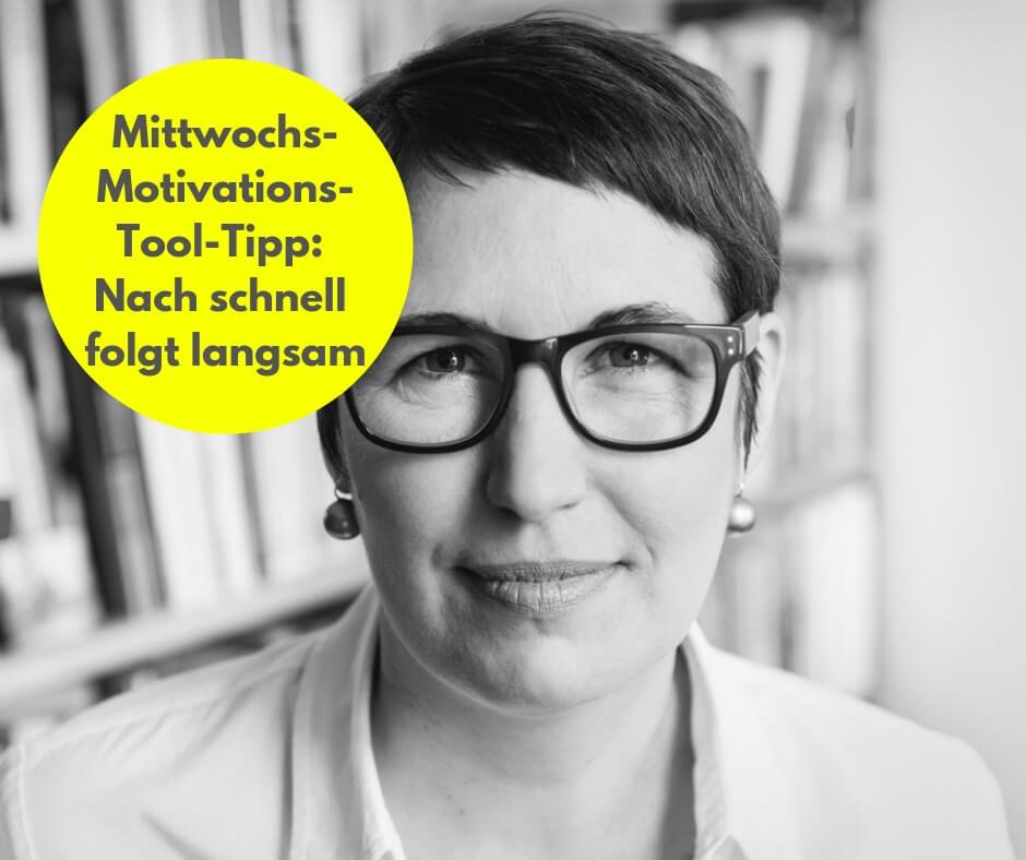 Motivations-Tool-Tipp: Nach schnell kommt langsam