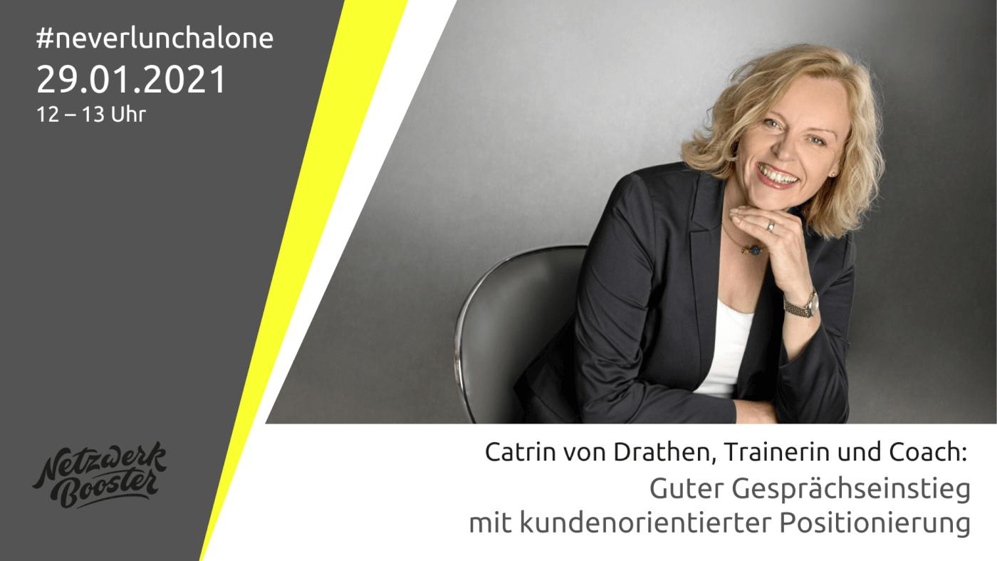 #neverlunchalone: Guter Gesprächseinstieg mit kundenorientierter Positionierung! Mit Catrin von Drathen, Vertriebstrainerin