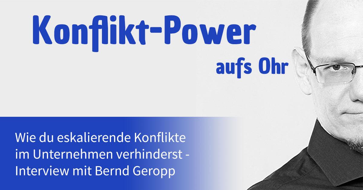 Wie du eskalierende Konflikte im Unternehmen verhinderst - Interview mit Bernd Geropp