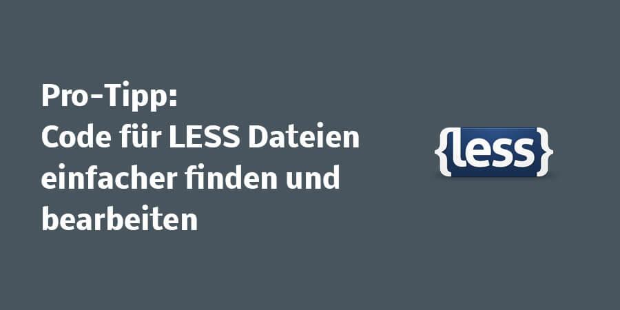 pro-tipp-less-einfacher-bearbeiten