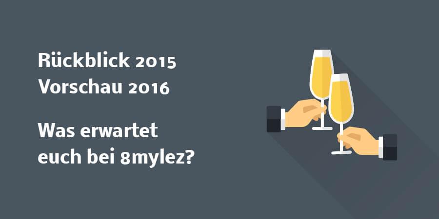 2016 vs 2015 – Vorschau und Rückblick – Was erwartet euch bei 8mylez?