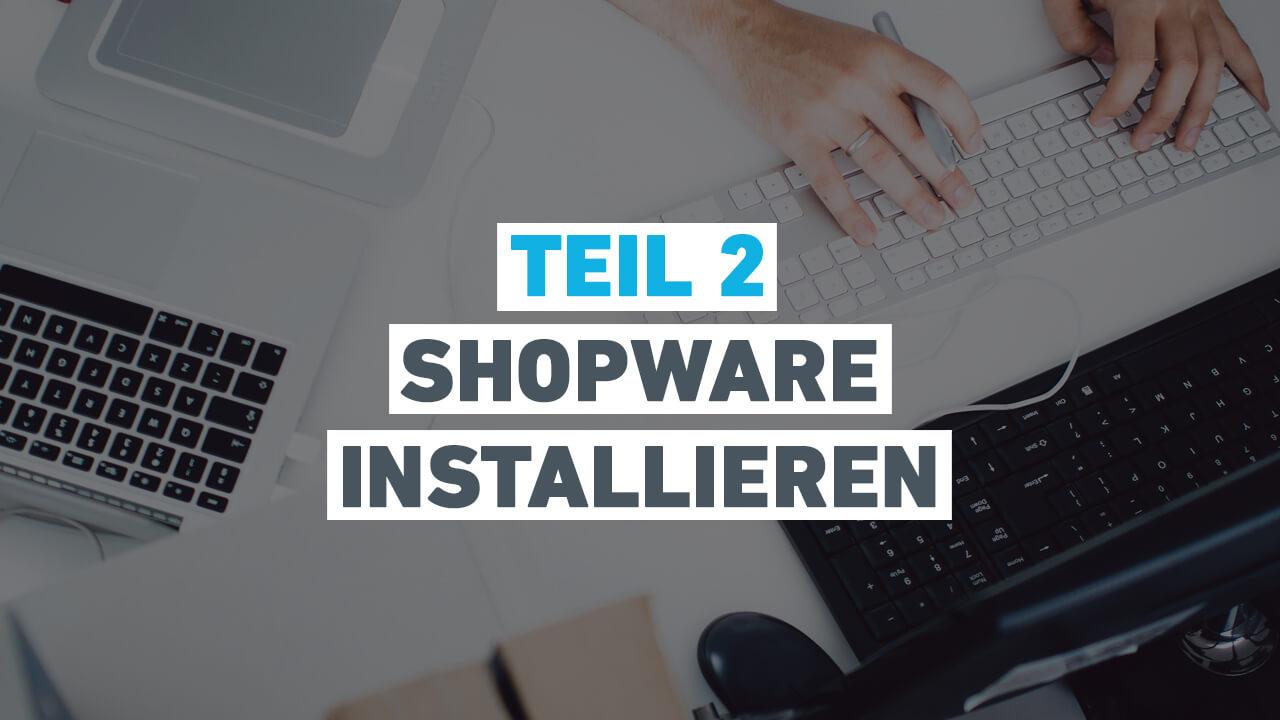 Teil 2 - Shopware installieren