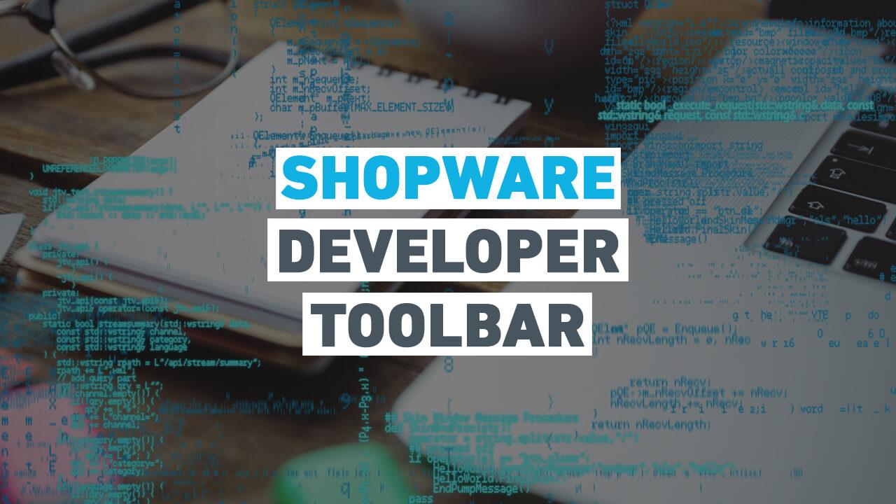 """Pro-Tipp: Das """"Must-Have"""" Tool zum Entwickeln: Shopware Developer Toolbar"""