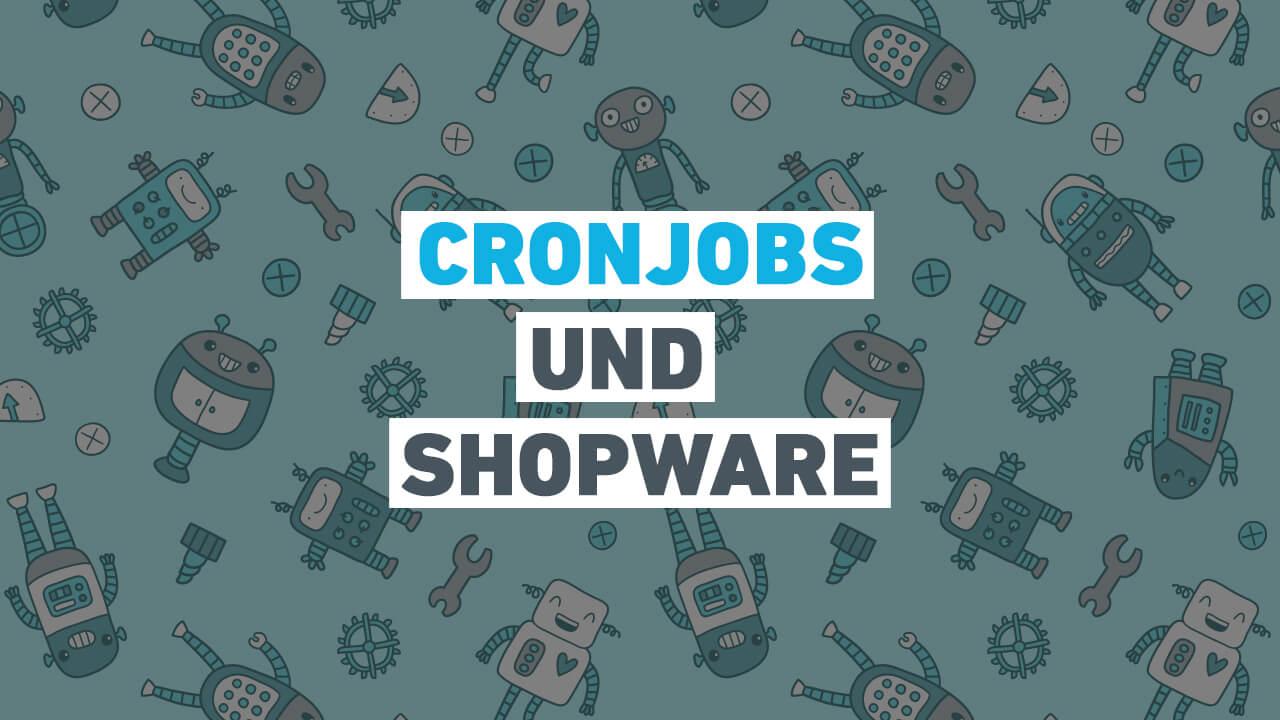 Wie Cronjobs bei Shopware funktionieren und wie du sie richtig einstellst