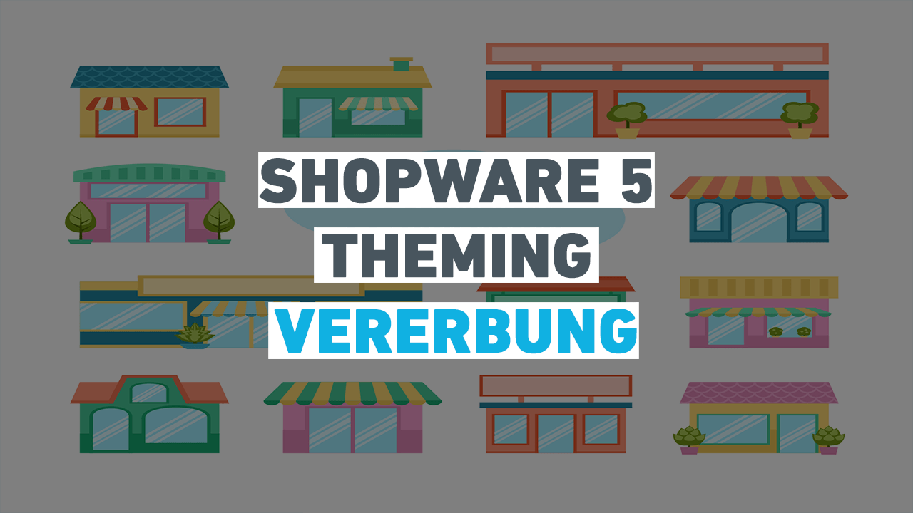 Shopware 5 Theming – Teil 1 – Vererbung