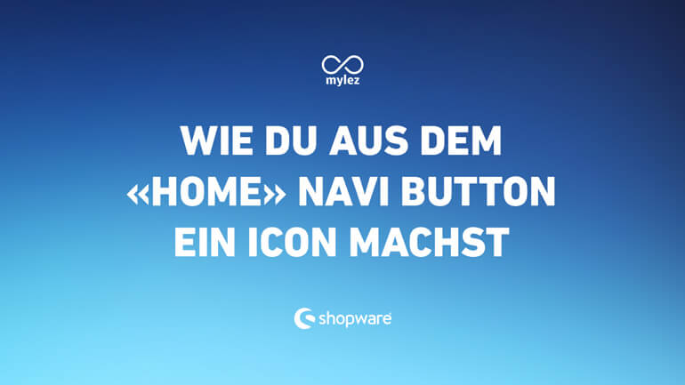 Wie du in der Shopware Navigation den Home Button als Icon darstellst