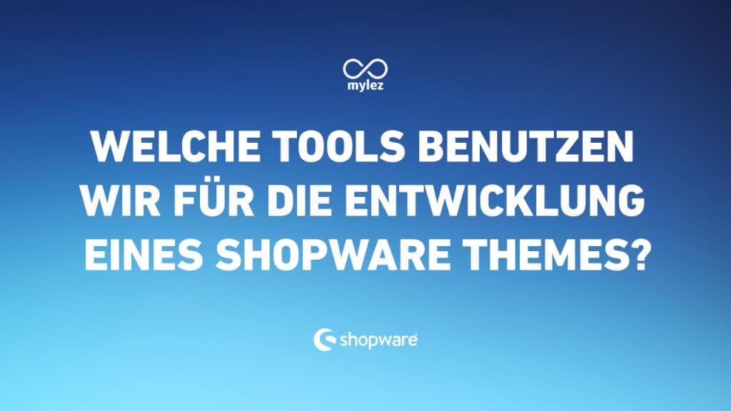 Welche Tools benutzen wir für die Entwicklung eines Shopware Themes?