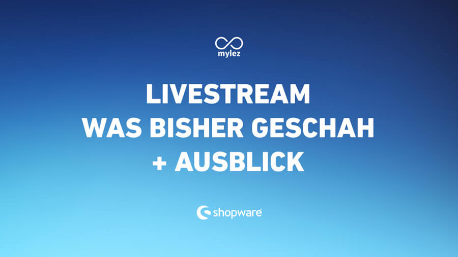 Shopware Livestream - was bisher geschah & was noch kommt