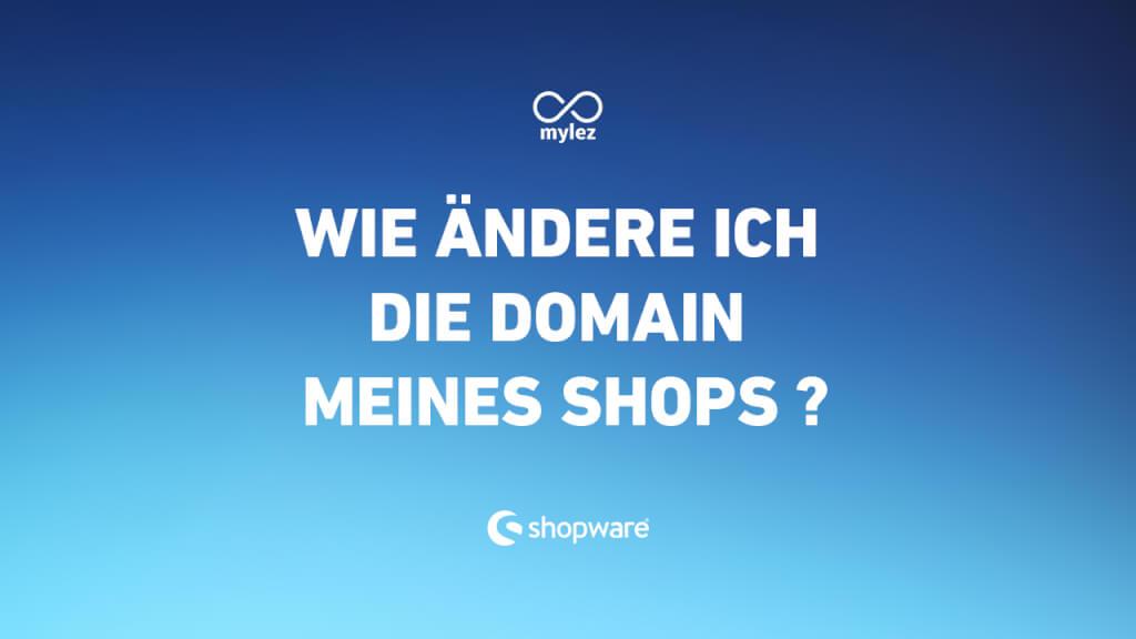 Wie ändere ich bei Shopware die Domain meines Shops ?