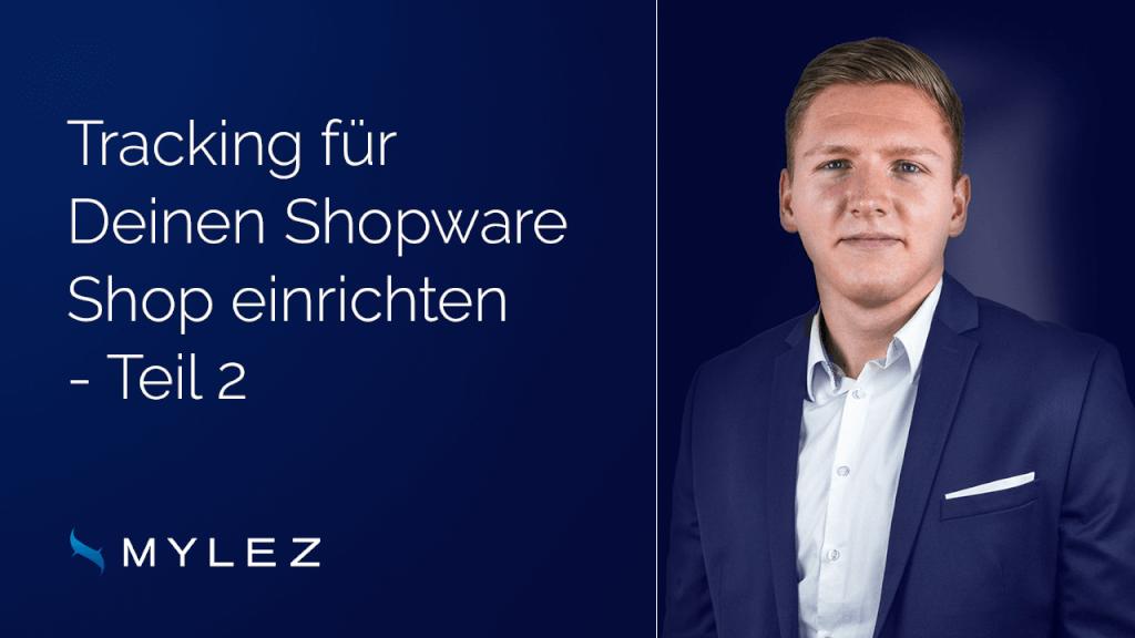 Tracking für Deinen Shopware Shop einrichten - Teil 2