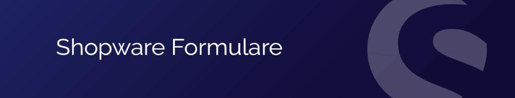 Shopware Formulare