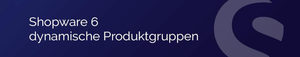 Shopware 6 dynamische Produktgruppen