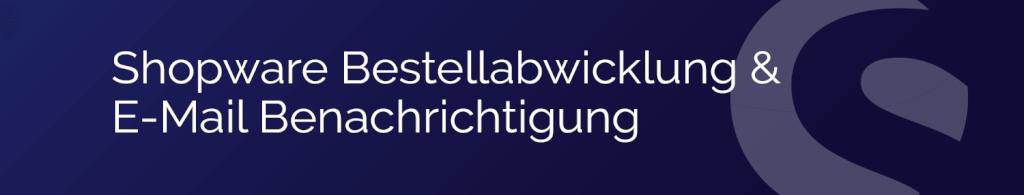 Shopware Bestellabwicklung & E-Mail Benachrichtigung