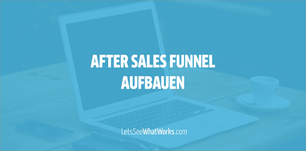 Dieser After Sales Service Funnel erzeugt 15% Conversion Rate im Test
