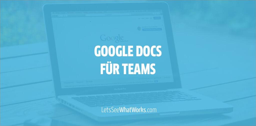 Team Collaboration: Diese 6 Funktionen in Google Docs sind für Teams unschlagbar