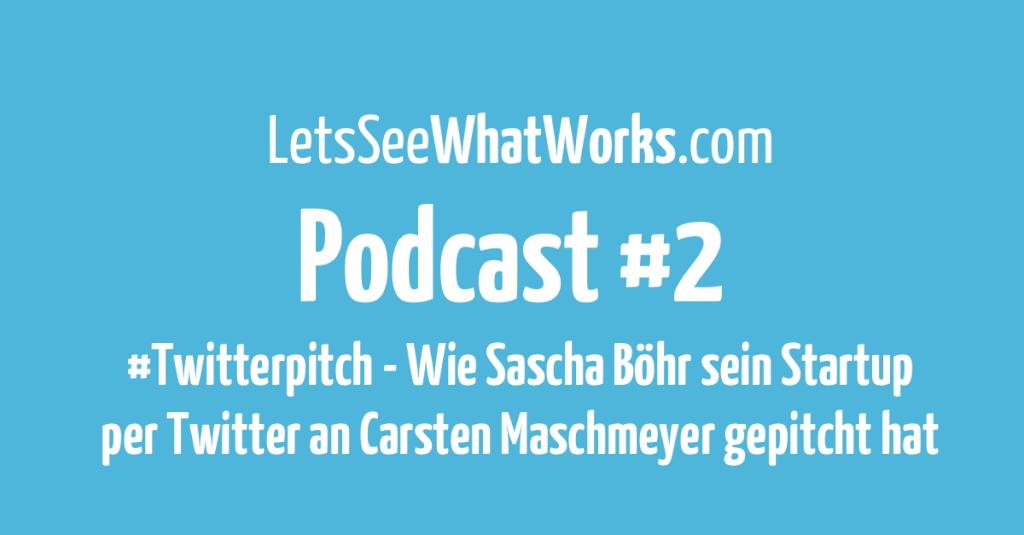 #2 - Wie Sascha Böhr per #Twitterpitch an Carsten Maschmeyer gepitcht hat