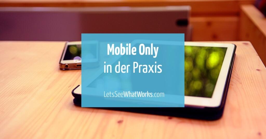 Mobile Only in der Praxis: Wenn plötzlich das Smartphone das einzige Arbeitsgerät ist