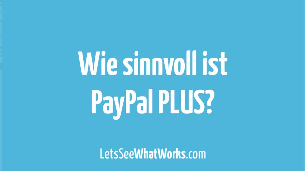 (Anzeige) PayPal PLUS: Was kann der neue All-in-one Ansatz?