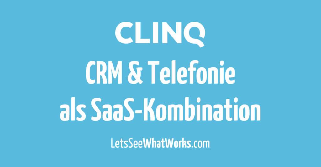 CLINQ: CRM und Telefonie als praktische SaaS-Kombination