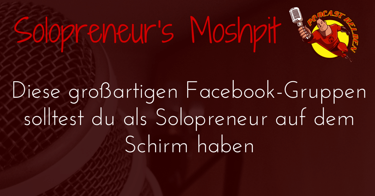 Diese großartigen Facebook-Gruppen solltest du als Solopreneur auf dem Schirm haben