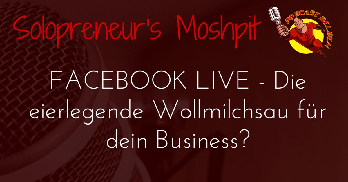 Facebook Live – Die eierlegende Wollmilchsau für dein Business?
