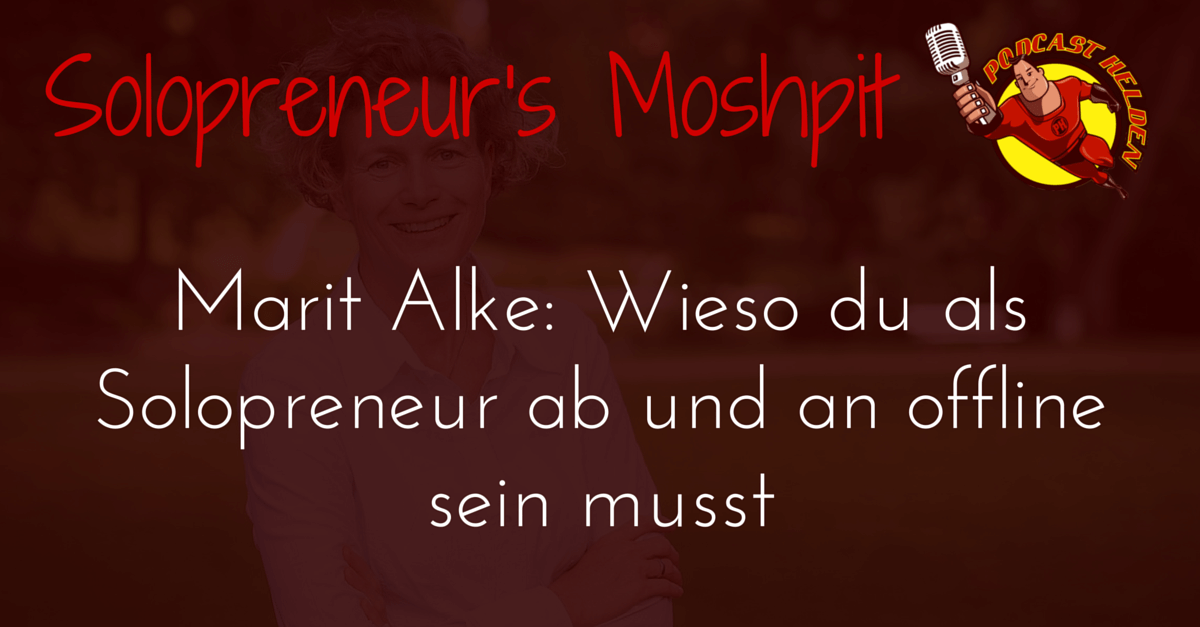Marit Alke (Online-Business Lounge): Wieso du als Online-Solopreneur ab und an offline sein musst