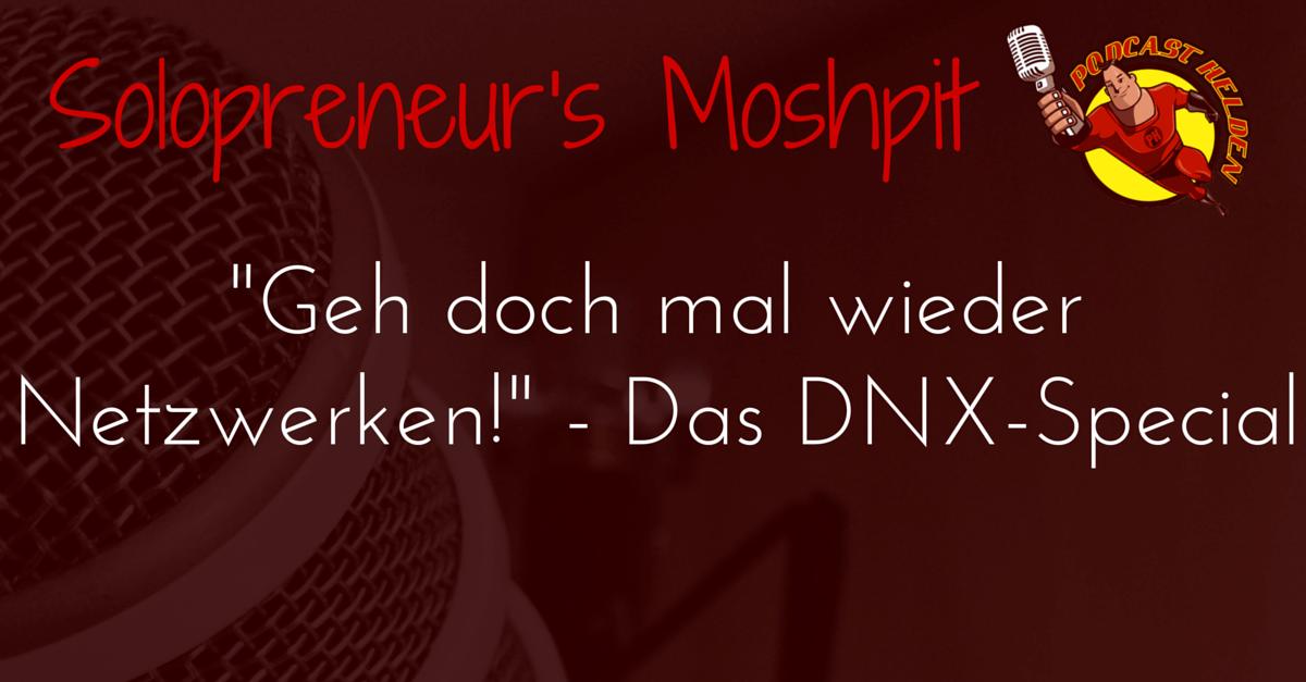 """""""Geh doch mal wieder Netzwerken!"""" – Das DNX-Special"""