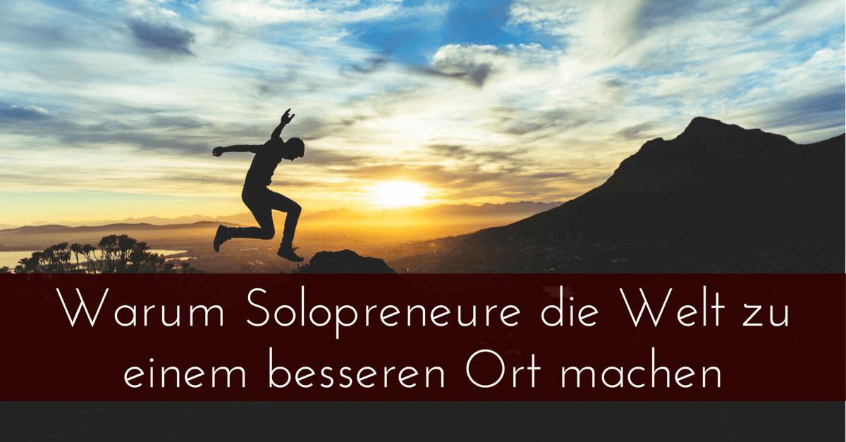 Wie Solopreneure die Welt zu einem besseren Ort machen…und wie nicht!
