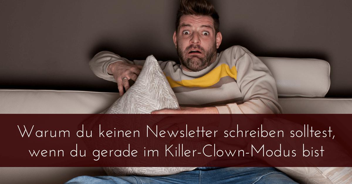Warum du keinen Newsletter schreiben solltest, wenn du gerade im Killer-Clown-Modus bist