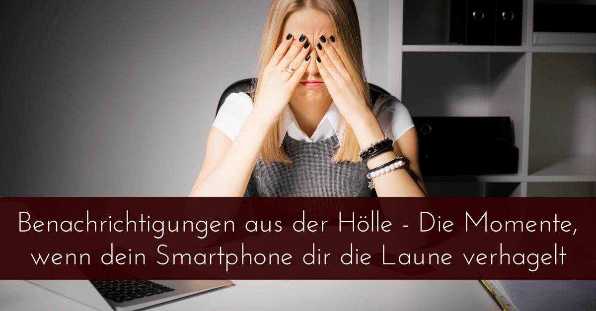 Benachrichtigungen aus der Hölle – Die Momente, wenn dein Smartphone dir die Laune verhagelt