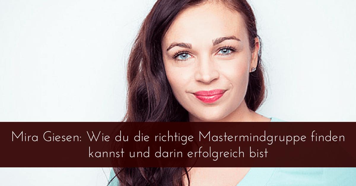 Mira Giesen (Mit Webinaren erfolgreich): Wie du die richtige Mastermindgruppe finden kannst und darin erfolgreich bist