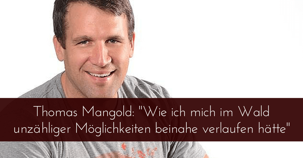 """Thomas Mangold (Effizienter Lernen – Arbeiten – Leben): """"Wie ich mich im Wald unzähliger Möglichkeiten beinahe verlaufen habe"""""""