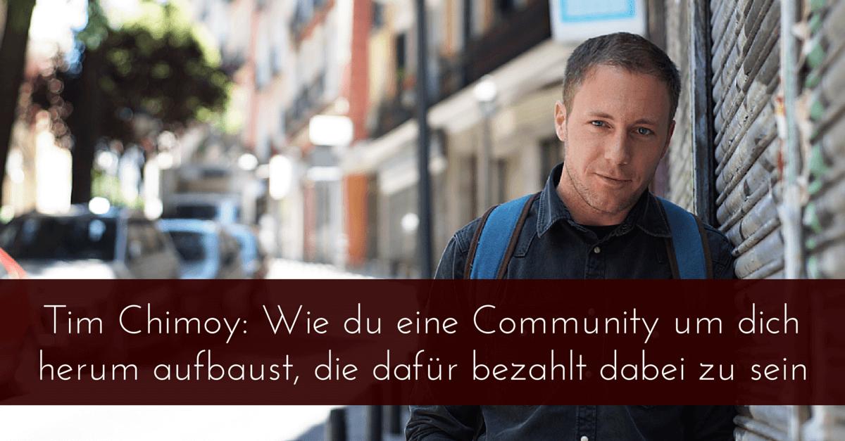 Tim Chimoy (I Love Mondays): Wie du eine Community um dich herum aufbaust, die dafür bezahlt, dabei zu sein