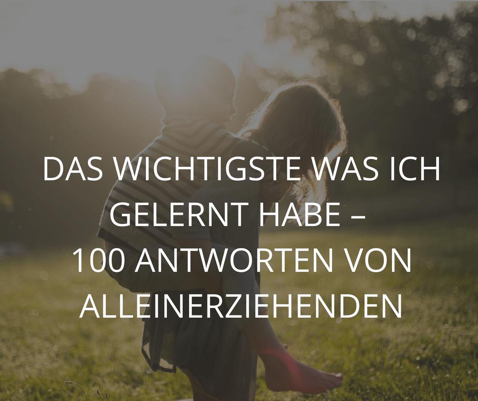 DAS WICHTIGSTE WAS ICH GELERNT HABE – 100 ANTWORTEN VON ALLEINERZIEHENDEN