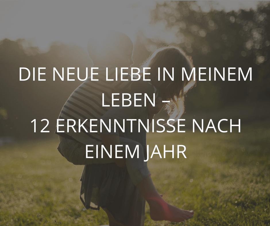 DIE NEUE LIEBE IN MEINEM LEBEN – 12 ERKENNTNISSE NACH EINEM JAHR
