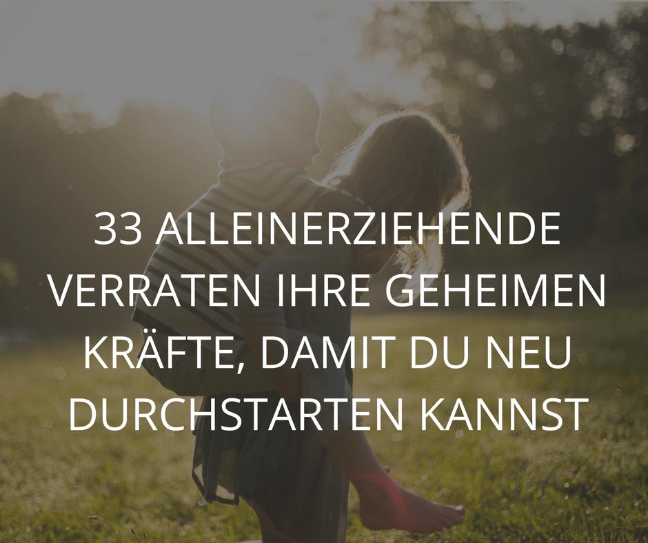 33 ALLEINERZIEHENDE VERRATEN IHRE GEHEIMEN KRÄFTE, DAMIT DU NEU DURCHSTARTEN KANNST