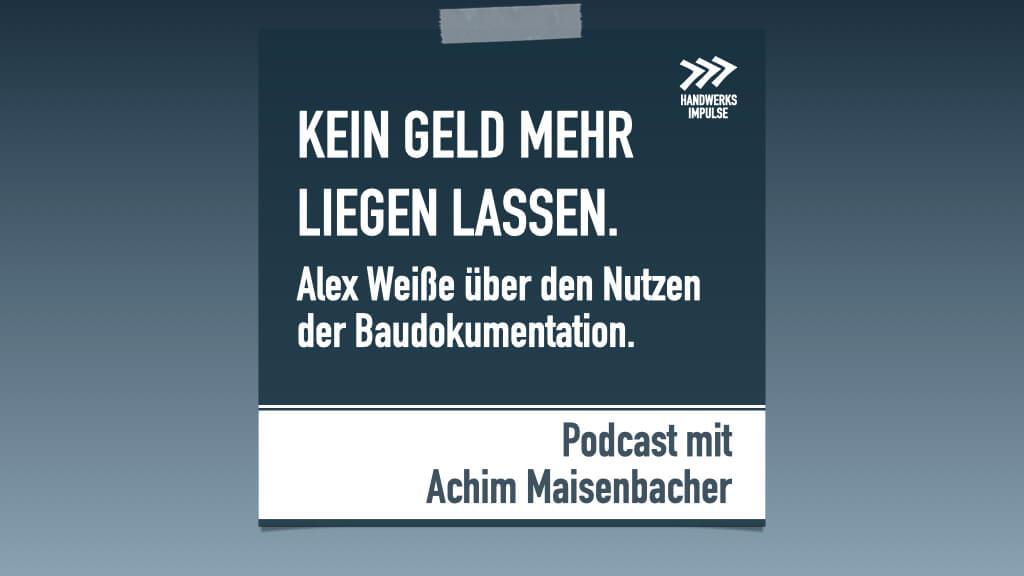 Podcast: So lässt Du kein Geld auf der Baustelle liegen. Alex Weiße im Gespräch.