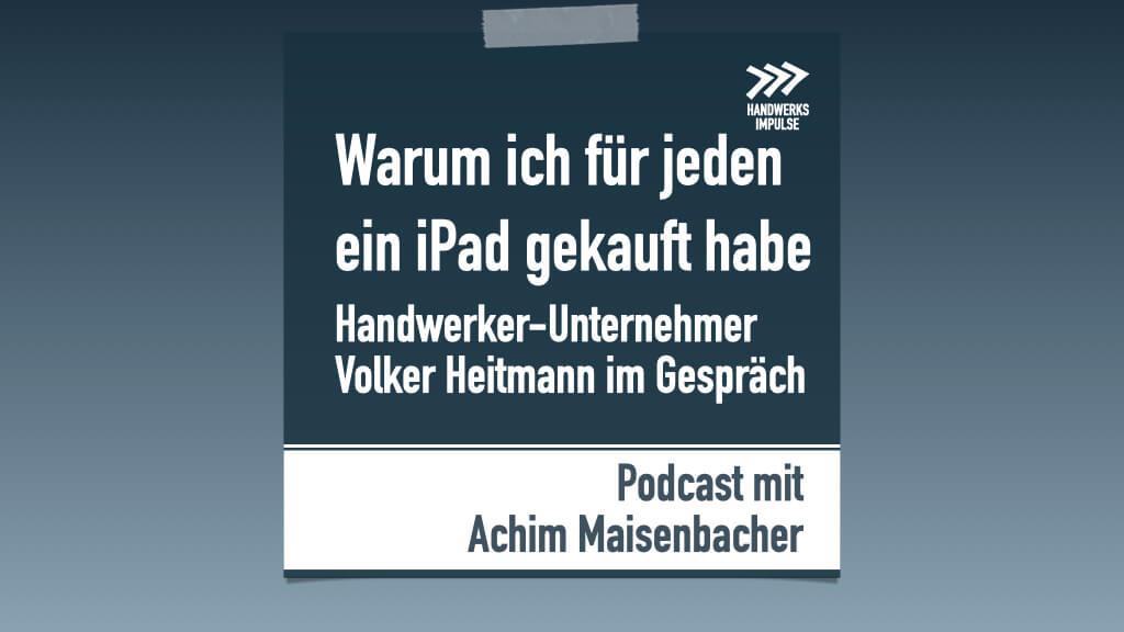 Unternehmer Volker Heitmann: Warum wir für jeden Mitarbeiter ein iPad gekauft haben