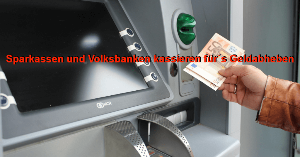 Sparkassen und Volksbanken kassieren für´s Geldabheben
