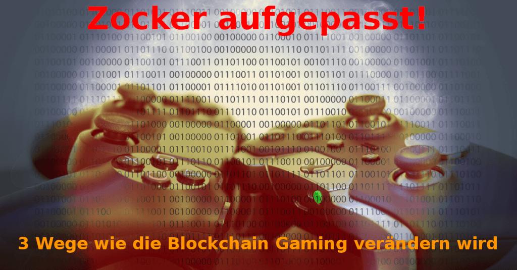 Zocker aufgepasst: 3 Wege wie die Blockchain Gaming verändern wird