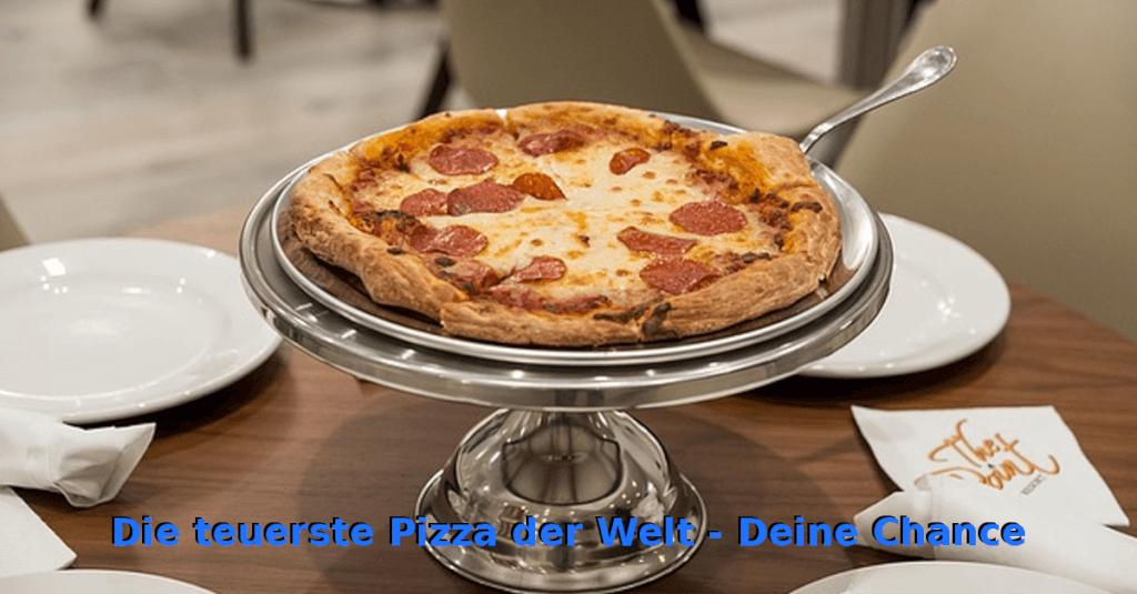 Die teuerste Pizza der Welt - Deine Chance