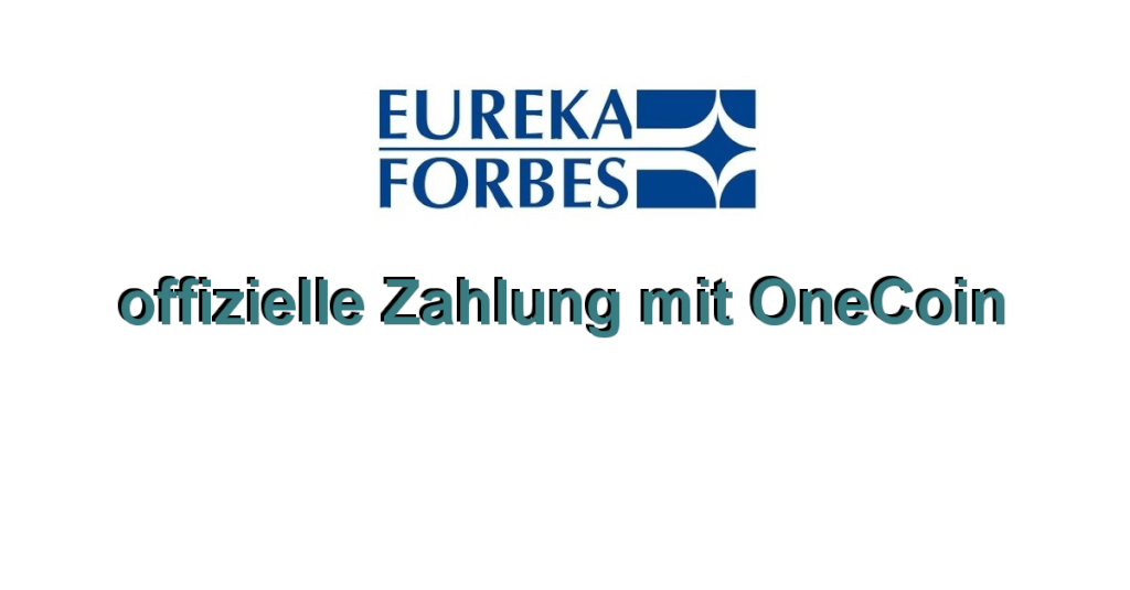 Eureka Forbes - erste offizielle Zahlung mit OneCoin