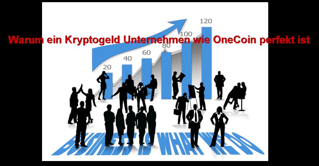 Warum ein Kryptogeld Unternehmen wie OneCoin perfekt ist
