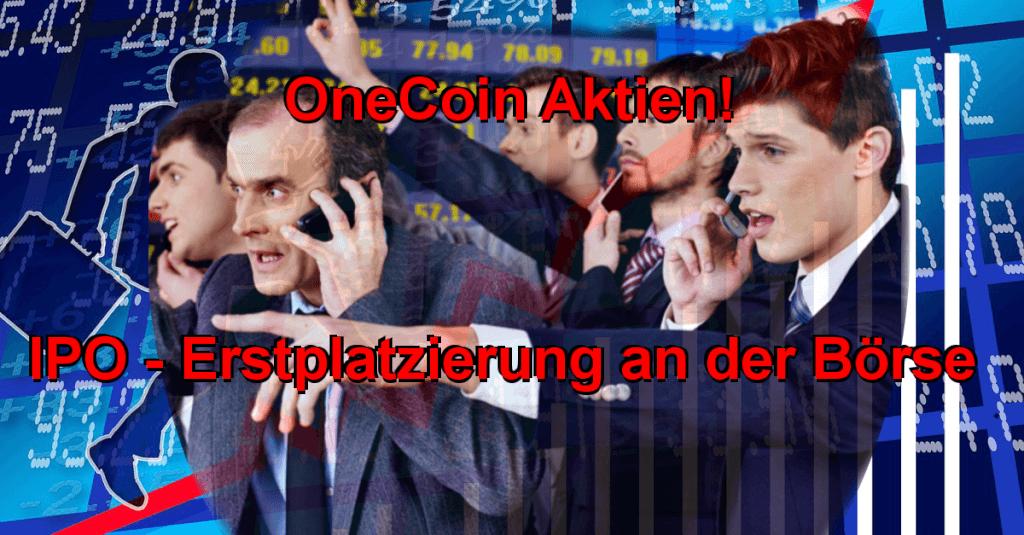 OneCoin Aktien - IPO - Erstplatzierung an der Börse