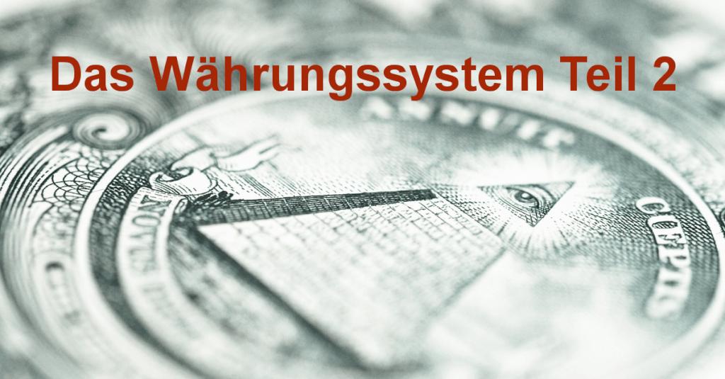 Das Währungssystem - Teil 2