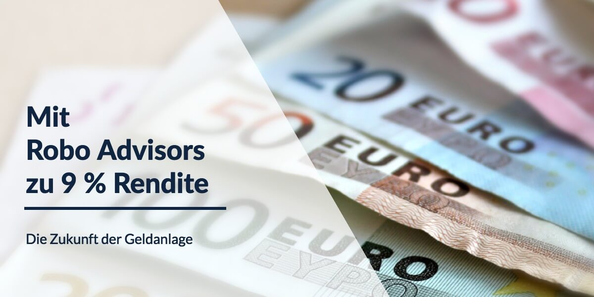 Beitrag: Robo Advisors – die Zukunft der Geldanlage mit 9% Rendite